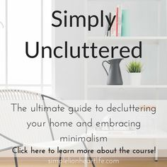 Simply Uncluttered - The ultimate guide to decluttering your home and embracing minimalism