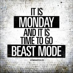 It is Monday and it is TIME to go BEAST MODE! | #always #beastmode