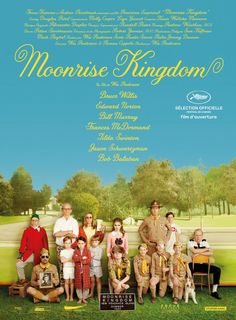 Moonrise Kingdom. Directed by Wes Anderson. Starring Bill Murray, Edward Norton, Bruce Willis, Tilda Swinton & Frances McDormand.