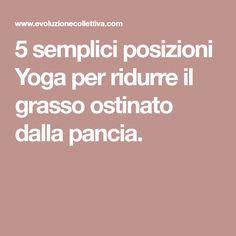 5 semplici posizioni Yoga per ridurre il grasso ostinato dalla pancia.