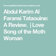 Abdul Karim Al Faransi Tataouine: A Review.   Love Song of the Moth Woman My Love Song, Love Songs, Moth, Perfume, Woman, Reading, Women, Reading Books, Fragrance