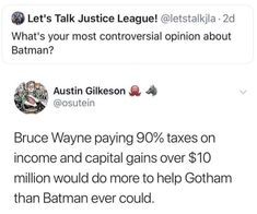 Its simple we tax the Batman Dc Memes, Funny Memes, Hilarious, Faith In Humanity, Stupid Memes, Text Posts, Tumblr Posts, Thought Provoking, Funny Posts
