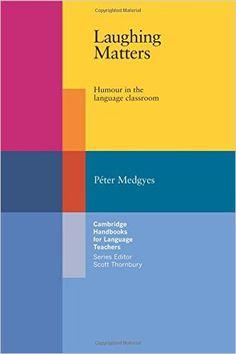 Laughing Matters: Humour in the Language Classroom Cambridge Handbooks for Language Teachers: Amazon.de: Peter Medgyes: Fremdsprachige Bücher