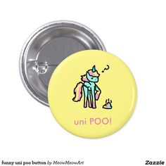 Rainbow Unicorn Cartoon Poo on a button...It's cute, funny, and stupid all at the same time.