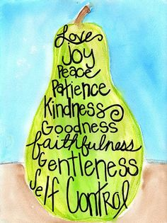 """""""The fruitage of the spirit is love, joy, peace, long-suffering, kindness, goodness, faith, mildness, self-control."""" ~Ga 5:22"""