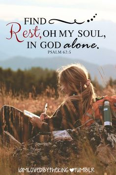 Psalm 62:5 ~ I find rest in God alone.