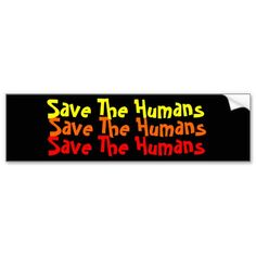 """Save The Humans"" Bumper Sticker"