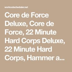 Core de Force Deluxe, Core de Force, 22 Minute Hard Corps Deluxe, 22 Minute Hard Corps, Hammer and Chisel, Insanity Max 30 Deluxe, Insanity Max 30, T25 Core Speed, Insanity Asylum 2, Insanity Asylum, T25 Gamma, T25 Beta and T25 Alpha hybrid workout schedule