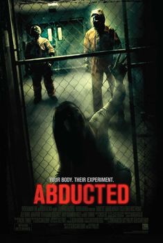 """""""Your body. Their experiment."""" Abducted (2013) poster is reaching #horrorlover #horror #poster #horrorposters"""
