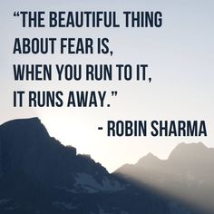 """on """"The beautiful thing about fear is, when you run to it, it runs away."""" (Robin Sharma)""""The beautiful thing about fear is, when you run to it, it runs away. Life Quotes Love, Daily Quotes, Wisdom Quotes, Quotes To Live By, Quotes About Courage, Quotes About Fear, Try Quotes, The Words, Positive Quotes"""