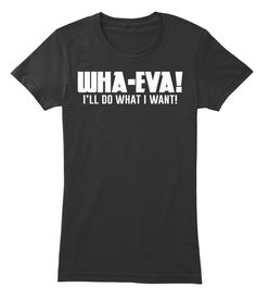I Do What I Want Women's T-Shirt, a custom product made just for you by Teespring. Tees and. Types Of T Shirts, Cool Shirts, Funny Shirts, Awesome Shirts, T Shirt Time, Mens Fashion, Fashion Outfits, Extra Money, Shirts For Girls