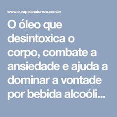 O óleo que desintoxica o corpo, combate a ansiedade e ajuda a dominar a vontade por bebida alcoólica e cigarro! | Cura pela Natureza