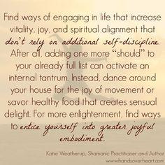 Create joyful embodiment. Katie Weatherup, Shamanic Practitioner and Author, San Diego, CA