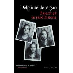 Delphine de Vigan: Baseret på en sand historie. Læst uge 30 2016