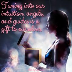 Tuning into our intuition, angels, and guides is a gift to ourselves.