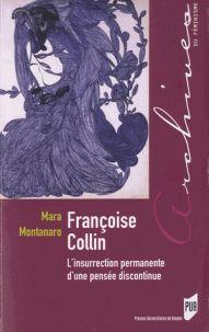 Françoise Collin. L'insurrection permanente d'une pensée discontinue / Mara Montanaro . - Presses universitaires de Rennes, 2016 http://bu.univ-angers.fr/rechercher/description?notice=000814258