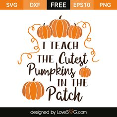 *** FREE SVG CUT FILE for Cricut, Silhouette and more *** I Teach the cutest Pumpkins in the patch