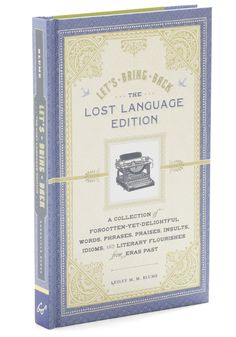 Let's Bring Back Lost Language Edition. Youll inspire a kerfuffle with your poignantly peculiar lexicon after studying this delightful dictionary of long-lost, but not forgotten, language!  #modcloth