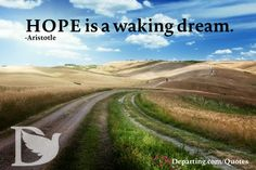 Hope is a waking dream. - Aristotle #Hope #Inspiration