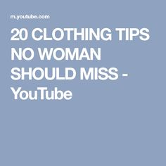 20 CLOTHING TIPS NO WOMAN SHOULD MISS - YouTube
