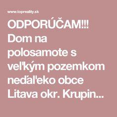 ODPORÚČAM!!! Dom na polosamote s veľkým pozemkom neďaľeko obce Litava okr. Krupina (088-12-IJ) :: TOP Reality