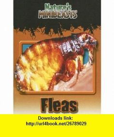 Fleas (Natures Minibeasts) (9780836863758) Clint Twist , ISBN-10: 0836863755  , ISBN-13: 978-0836863758 ,  , tutorials , pdf , ebook , torrent , downloads , rapidshare , filesonic , hotfile , megaupload , fileserve