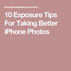 10 Exposure Tips For Taking Better iPhone Photos