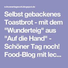 """Selbst gebackenes Toastbrot - mit dem """"Wunderteig"""" aus """"Auf die Hand"""" - Schöner Tag noch! Food-Blog mit leckeren Rezepten für jeden Tag"""