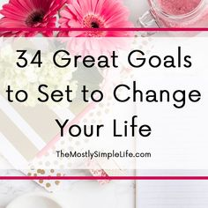 Take a look at this list of great goals to set that could help improve different parts of your life. There are ideas for improving you health, home, mind...