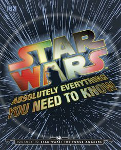 Star Wars: Absolutely Everything You Need to Know