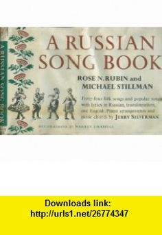 A Russian Song Book Forty-four Folk Songs and Popular Songs, with Lyrics in Russian, Transliteration, and English. Rose N. Rubin, Michael Stillman, Jerry Silverman, Warren Chappell ,   ,  , ASIN: B000L3WDQ0 , tutorials , pdf , ebook , torrent , downloads , rapidshare , filesonic , hotfile , megaupload , fileserve