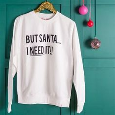But Santa, I Need It Christmas Jumper. Discover thoughtful, personal and wonderfully unique gifts for her this Christmas.