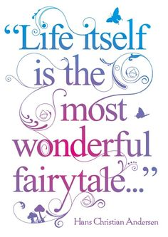 *~ life itself is the most wonderful fairytale ~*