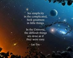 See simplicity in the complicated, seek greatness in Little things. In the universe, the difficult things are done as if they were easy. Lao Tzu Quotes, Wisdom Quotes, Words Quotes, Life Quotes, Taoism Quotes, Postive Quotes, Sayings, Spiritual Awakening, Spiritual Quotes