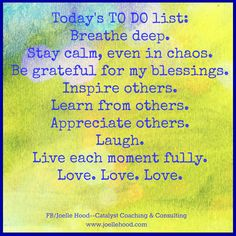 TO DO lists Become the best possible version of yourself. FB/Joelle Hood--Catalyst Coaching & Consulting  www.joellehood.com #inspirationalquotes