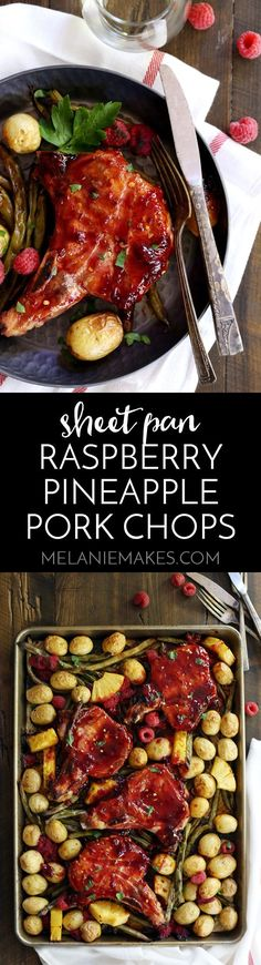 You'll never meet an easier 30 minute, one dish meal than these Sheet Pan Raspberry Pineapple Pork Chops. Thick, bone-in pork chops are roasted on a bed of potatoes and green beans that are studded with fresh raspberries and pineapple before being slathered with a raspberry pineapple sauce.