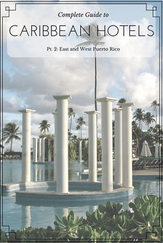 Complete Guide to Caribbean Hotels Pt 2: Puerto Rico - East and West