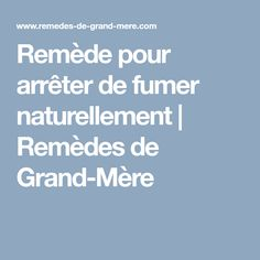 Remède pour arrêter de fumer naturellement   Remèdes de Grand-Mère Hygiene, Natural Remedies, Recipes