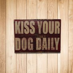 Kiss Your Dog Daily by JustADog on Etsy, $20.00