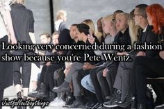Justfalloutboythings- Looking very concerned during a fashion show because you're Pete Wentz.