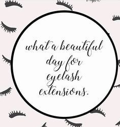 Everyday is a beautiful day for lash extensions!