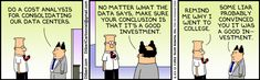 5 minute graduate course on data/analysis: http://www.dilbert.com/2012-06-22/ The Dilbert Strip for June 22, 2012
