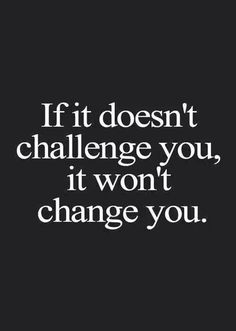 Feel the challenge? That's the only way to grow!!!
