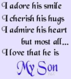 I love that he is my son!  I Love all of my sons!