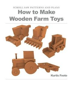 NEW How to Make Wooden Farm Toys: Scroll Saw Patterns and Plans by Kurtis Foote 9781477672006 | eBay