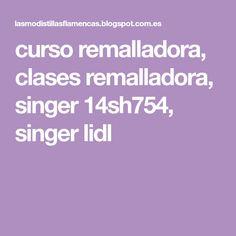 curso remalladora, clases remalladora, singer 14sh754, singer lidl Lidl, Tips, Feminine Fashion, Dressmaking, Hipster Stuff