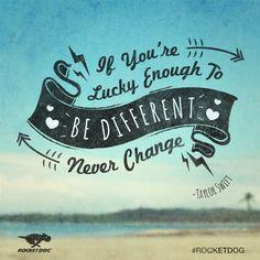 Never change. #RocketDog #Quote #Inspiration