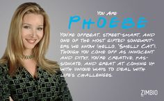 "I took Zimbio's 'Friends' quiz and I'm Phoebe! You're offbeat, street-smart, and one of the most gifted songwriters we know (Hello, ""Smelly cat"") Though you come off as innocent and ditzy, You're creative, passionate, and great at coming up with unique ways to deal with life's challenges.  Who are you? #ZimbioQuiz"