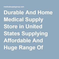 Durable And Home Medical Supply Store in United States Supplying Affordable And Huge Range Of Medical Equipments