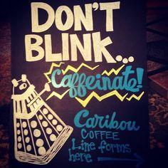Don't Blink... Caffeinate! Dalek Caribou Coffee Dragon Con directional chalk board